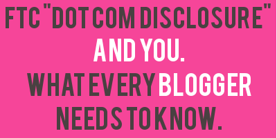 FTC dot com disclosure guidelines: what every blogger needs to know