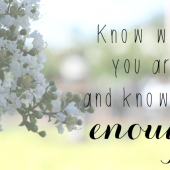 know who you are and know it's enough
