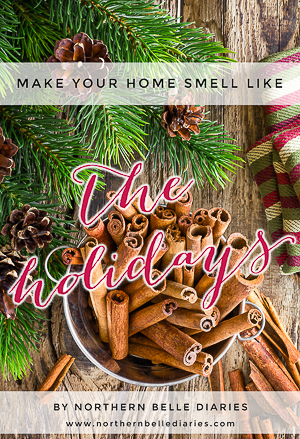 Make Your Home Smell Like the Holidays via Northern Belle Diaries @nbellediaries #diy #HomeGrownInspiration #home #natural #holiday