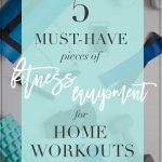 5 Must Have Exercise Equipment for Home Workouts