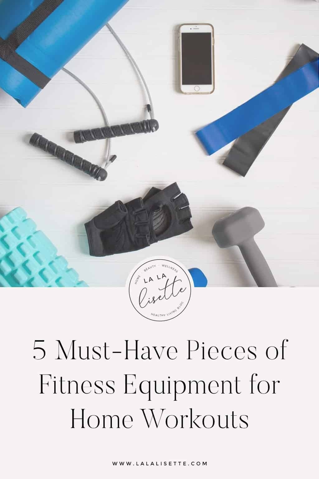 graphic with text: 5 Must-Have Pieces of Fitness Equipment for Home Workouts