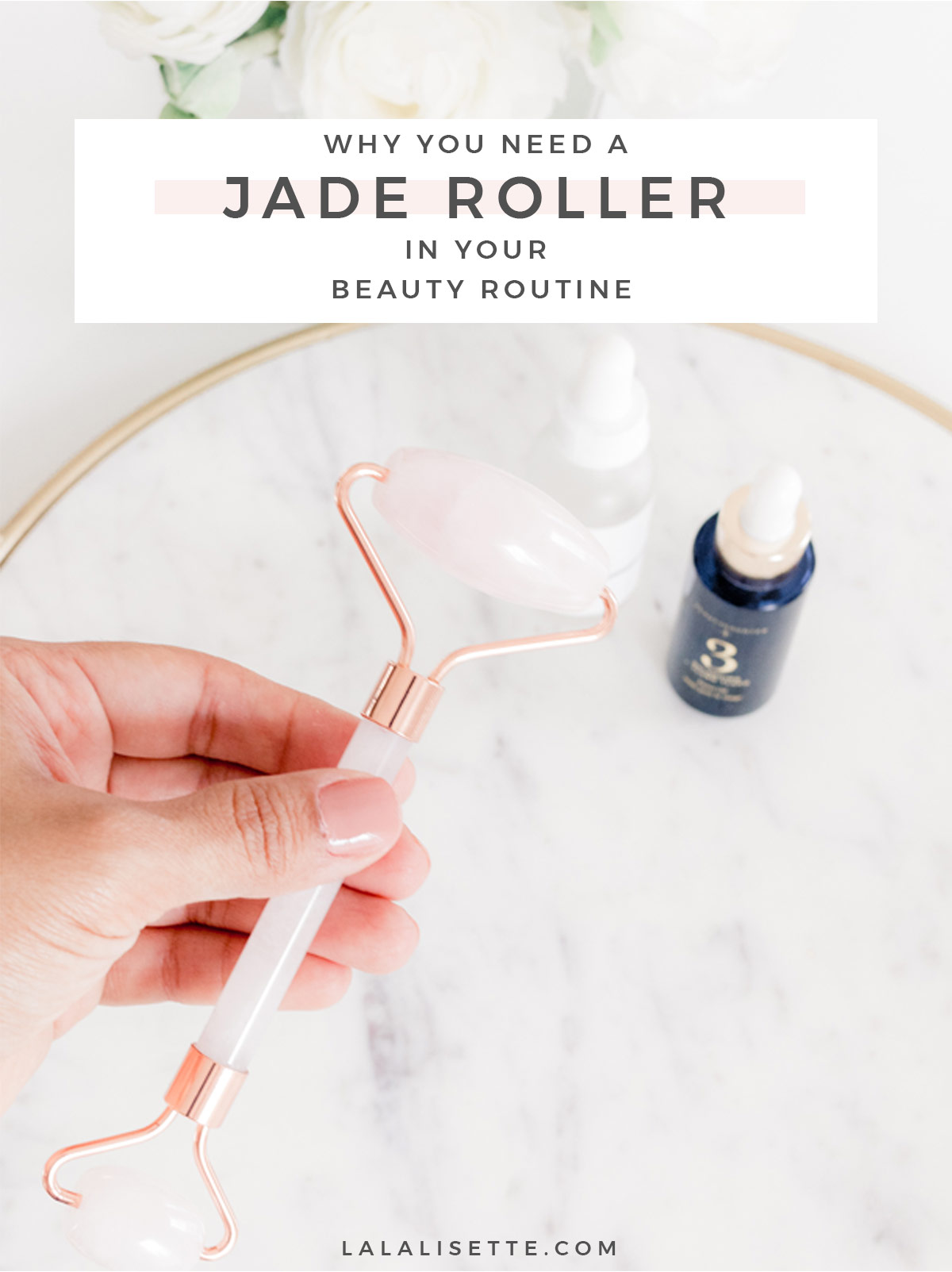 Image of rose quartz roller and woman rolling her skin with the text: Why You Need a Jade Roller in Your Beauty Routine at lalalisette.com
