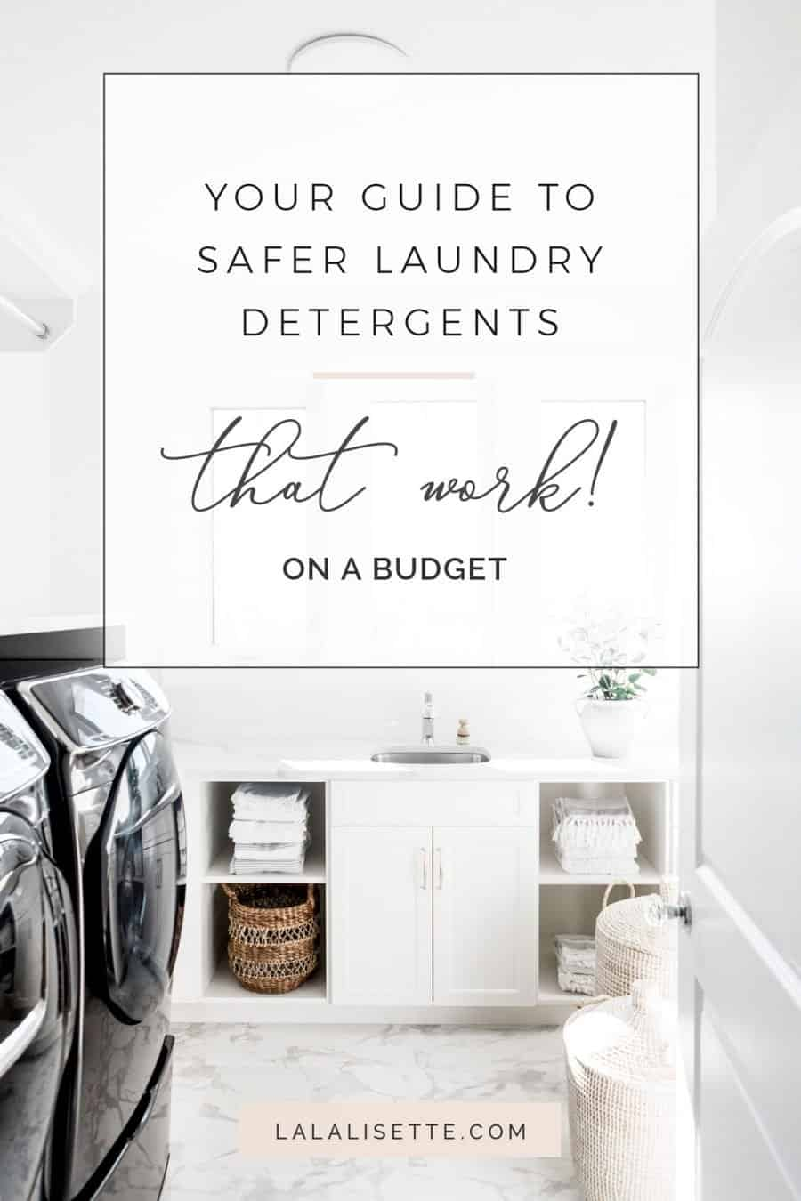 graphic of a laundry room with text: Your Guide to Safer Laundry Detergents that work! on a Budget and www.lalalisette.com
