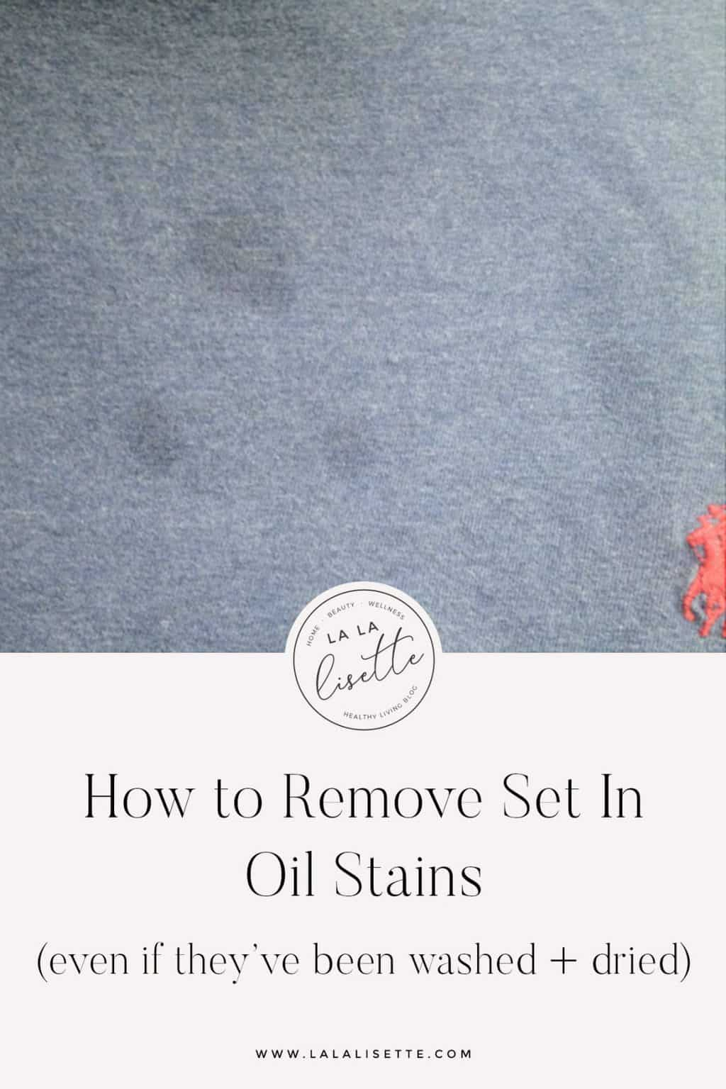 graphic with text: How to Remove Set In Oil Stains (even if they've been washed + dried) www.lalalisette.com