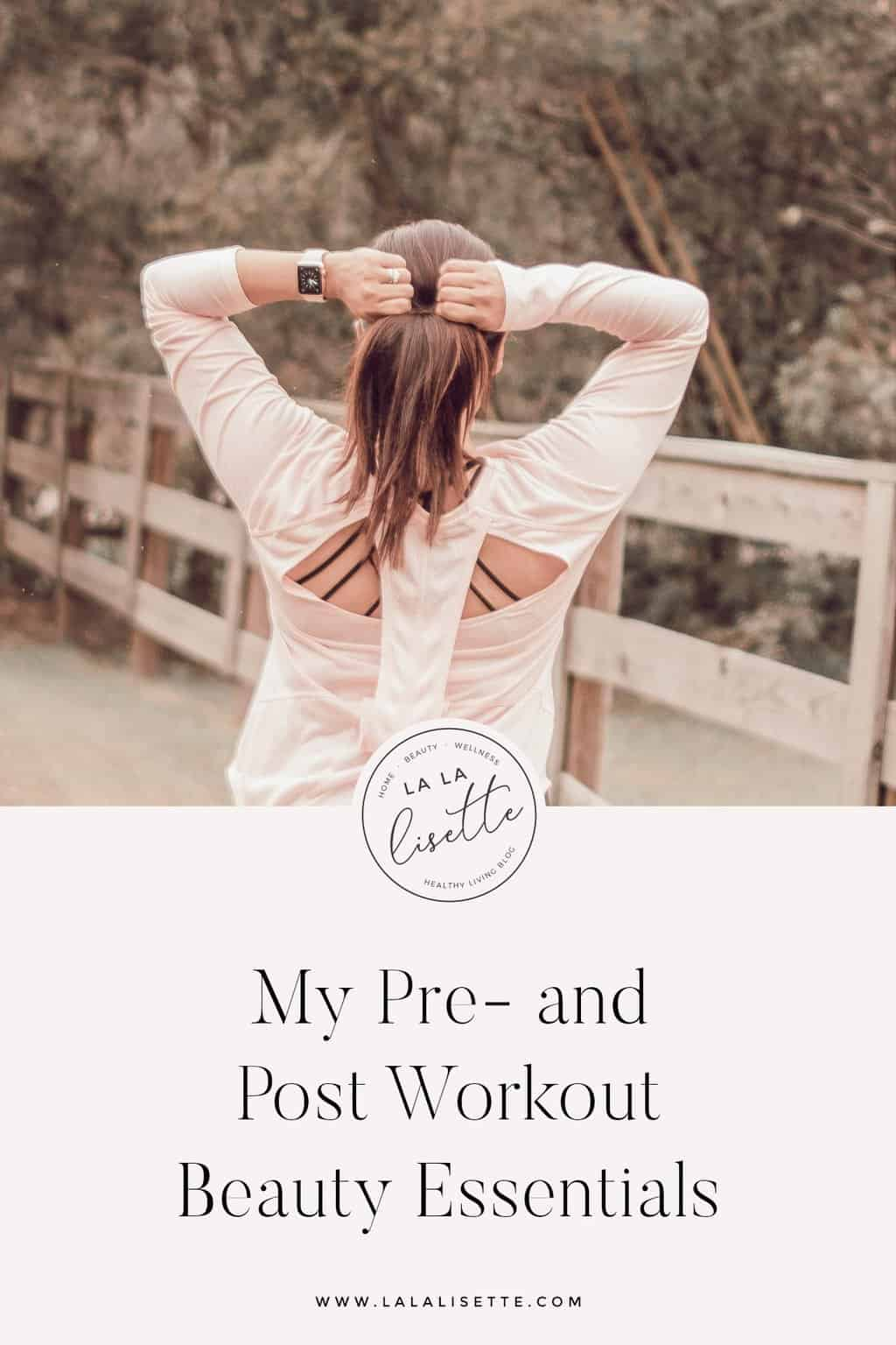 image of a woman tightening her ponytail with text: My Pre and Post Workout Beauty Essentials
