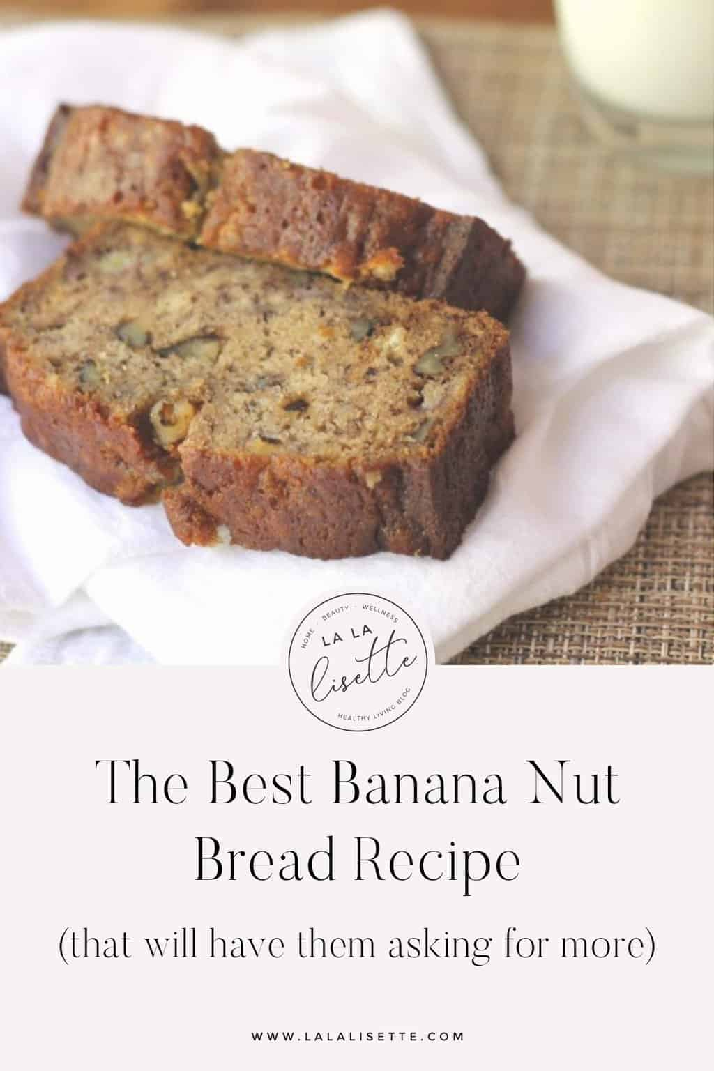 photo with the text: The Best Banana Nut Bread Recipe