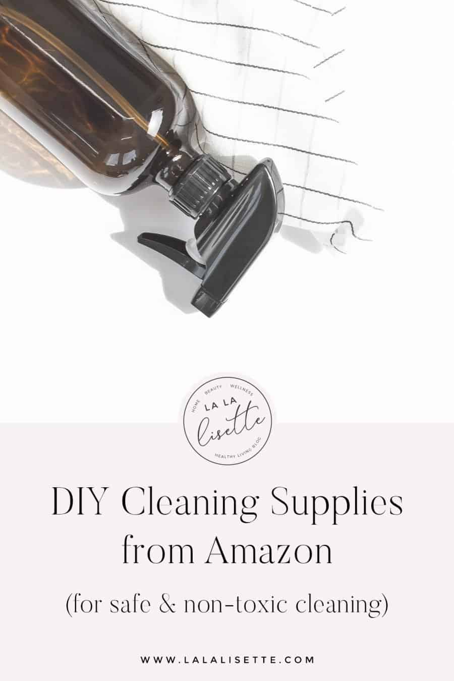 amber glass spray bottle with cotton cloth, text: DIY Cleaning Supplies from Amazon (for safe & non-toxic cleaning) www.lalalisette.com